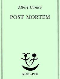 Albert Caraco – Post Mortem, Frammenti di un nichilismo assoluto