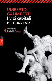 Umberto Galimberti – I vizi capitali e i nuovi vizi. Un attualissimo saggio