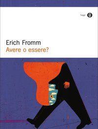Erich Fromm – Avere o Essere? Le due diverse modalità dell'esistenza
