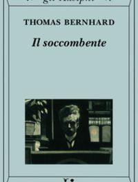 Thomas Bernhard – Il soccombente. Un monologo della dissoluzione