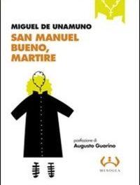 Miguel De Unamuno – San Manuel Bueno, Martire. Il santo ateo