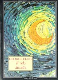 """George Eliot – Il velo dissolto. Il grande realismo """"pessi-mistico"""""""
