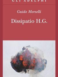 Guido Morselli – Dissipatio H.G., tra i meandri di un genio segreto