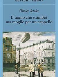 Oliver Sacks – L'uomo che scambiò sua moglie per un cappello