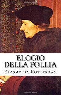 Erasmo da Rotterdam e il suo Elogio della follia