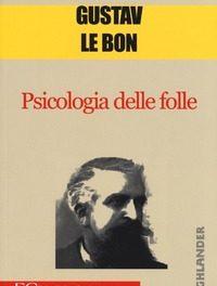 Gustave Le Bon – Psicologia delle folle. L'impeccabile analisi psicologica