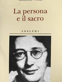 Simone Weil, La persona e il sacro. La sacralità impersonale di ogni uomo
