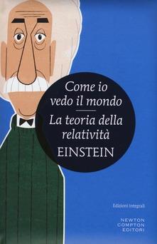 Albert Einstein – Come io vedo il mondo; Pensieri – Il filosofo dietro lo scienziato