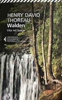 Henry David Thoreau – Walden, vita nel bosco. Un capolavoro senza tempo