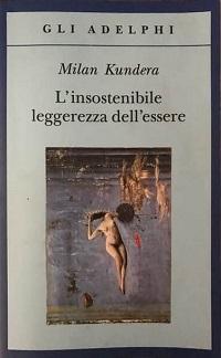 Milan Kundera – L'insostenibile leggerezza dell'essere. Tra saggio e romanzo, una grande meditazione filosofica