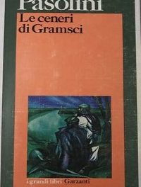 Pier Paolo Pasolini – Le ceneri di Gramsci. Emblema della nuova poesia civile