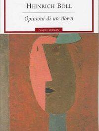 Heinrich Böll – Opinioni di un clown. La spietata critica alla società tedesca da parte di un clown in crisi