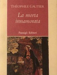 Théophile Gautier – La morta innamorata. L'amore tragico tra Romuald e Clarimonde