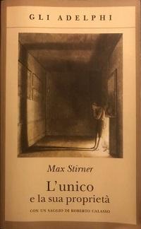 Max Strirner – L'unico e la sua proprietà. L'egoista che crea dal nulla