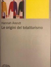 Hannah Arendt – Le origini del totalitarismo: analisi e studio del fenomeno totalitario in un testo chiave della filosofia politica del Novecento