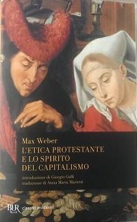 Max Weber – L'etica protestante e lo spirito del capitalismo. Le radici della società capitalistica moderna