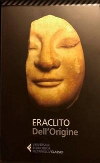 Eraclito – Dell'origine. L'oscuro e immenso filosofo del logos